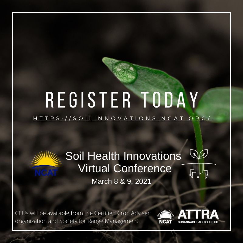 Registration is open for the inaugural Soil Health Innovations Conference hosted by the National Center for Appropriate Technology (NCAT). The conference is set for Monday and Tuesday, March 8th and 9th, 2021.